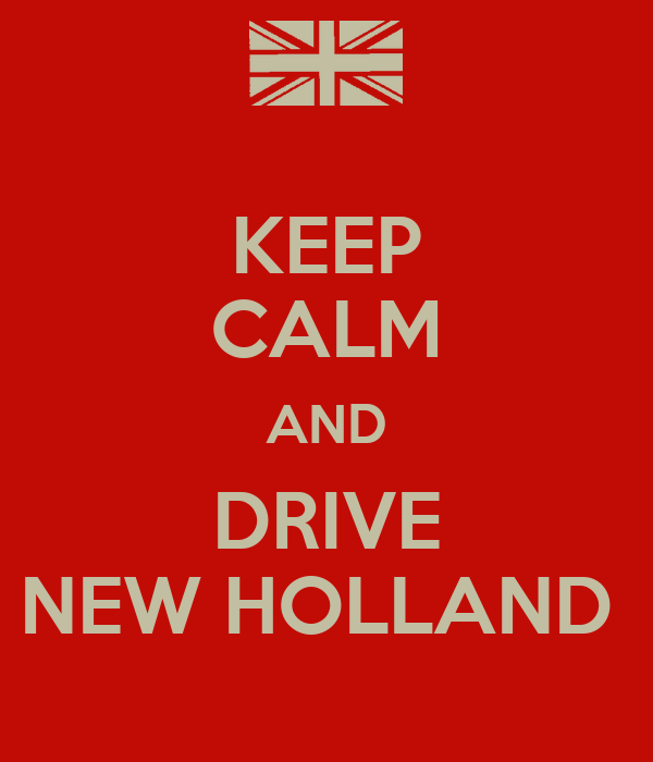 KEEP CALM AND DRIVE NEW HOLLAND
