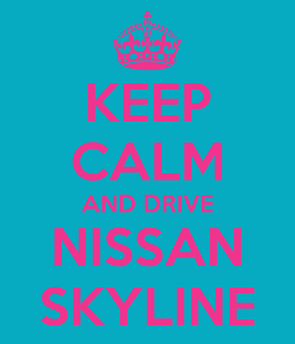 KEEP CALM AND DRIVE NISSAN SKYLINE