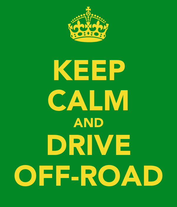 KEEP CALM AND DRIVE OFF-ROAD