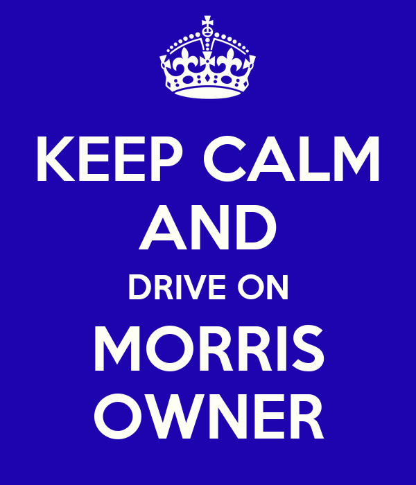 KEEP CALM AND DRIVE ON MORRIS OWNER