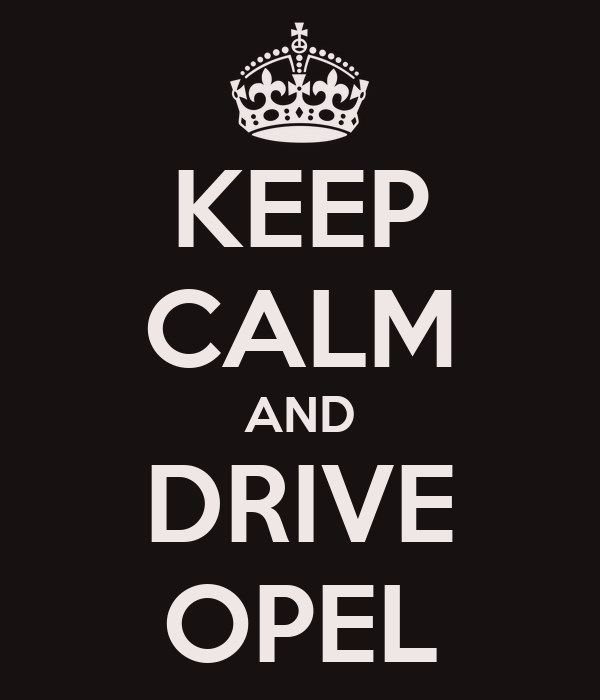 KEEP CALM AND DRIVE OPEL
