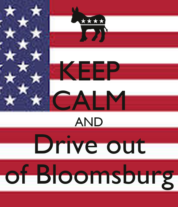 KEEP CALM AND Drive out of Bloomsburg