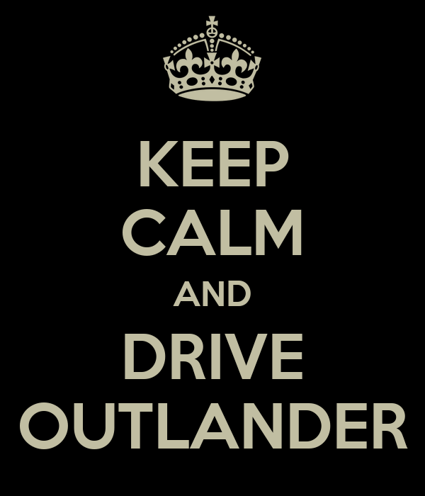 KEEP CALM AND DRIVE OUTLANDER