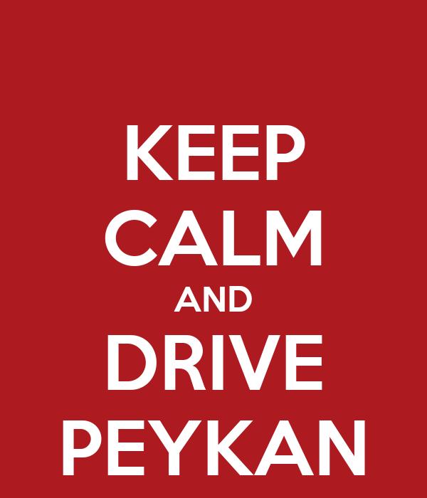 KEEP CALM AND DRIVE PEYKAN