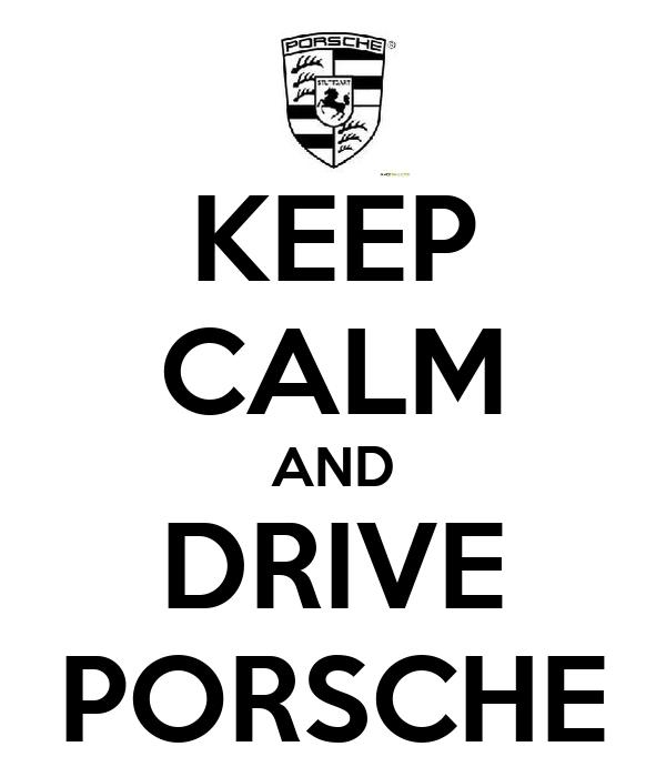 KEEP CALM AND DRIVE PORSCHE