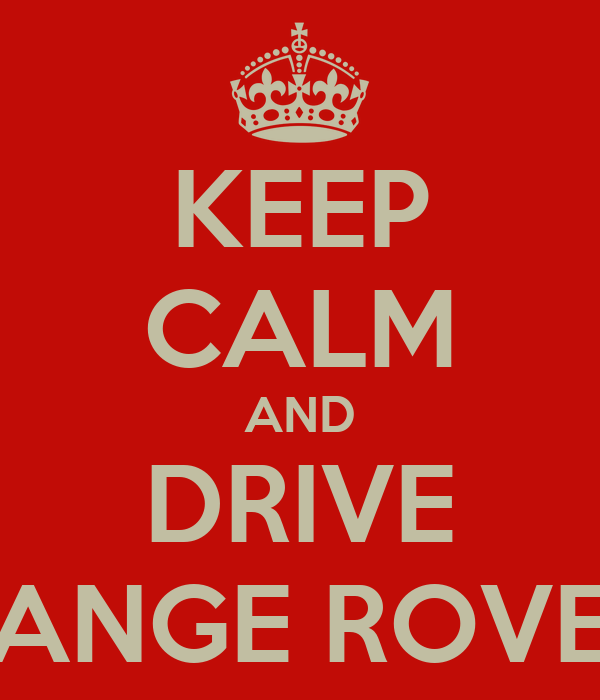 KEEP CALM AND DRIVE RANGE ROVER