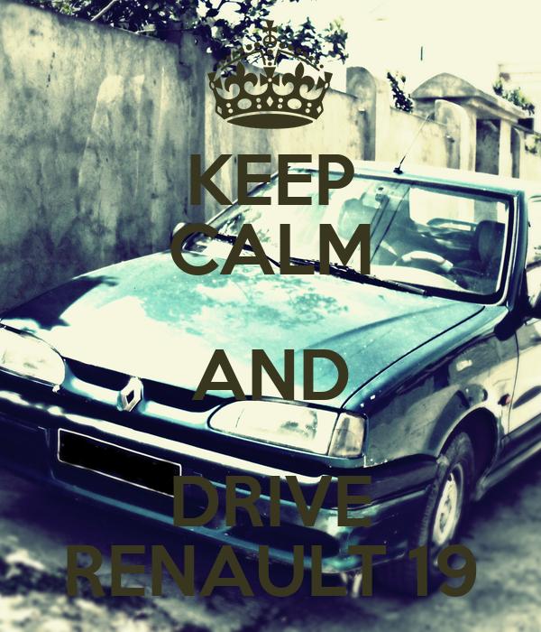 KEEP CALM AND DRIVE RENAULT 19