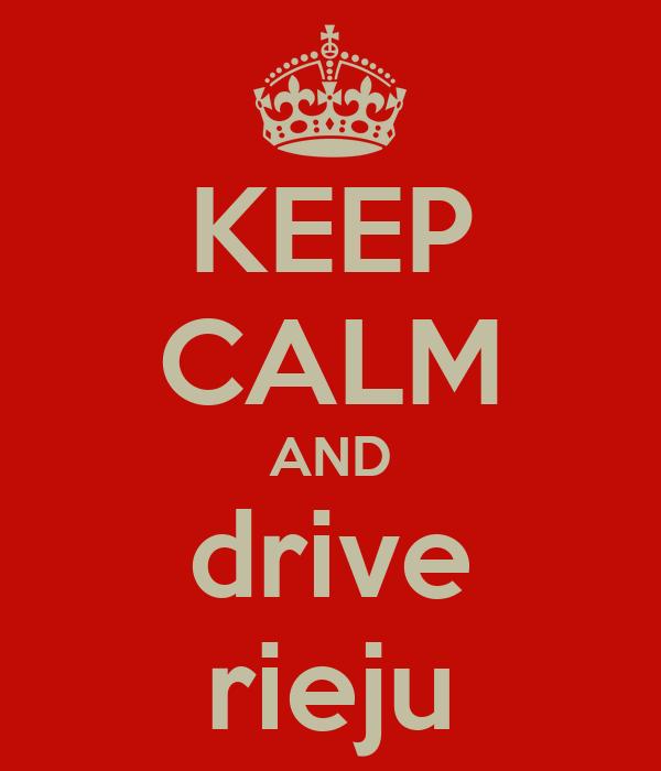 KEEP CALM AND drive rieju