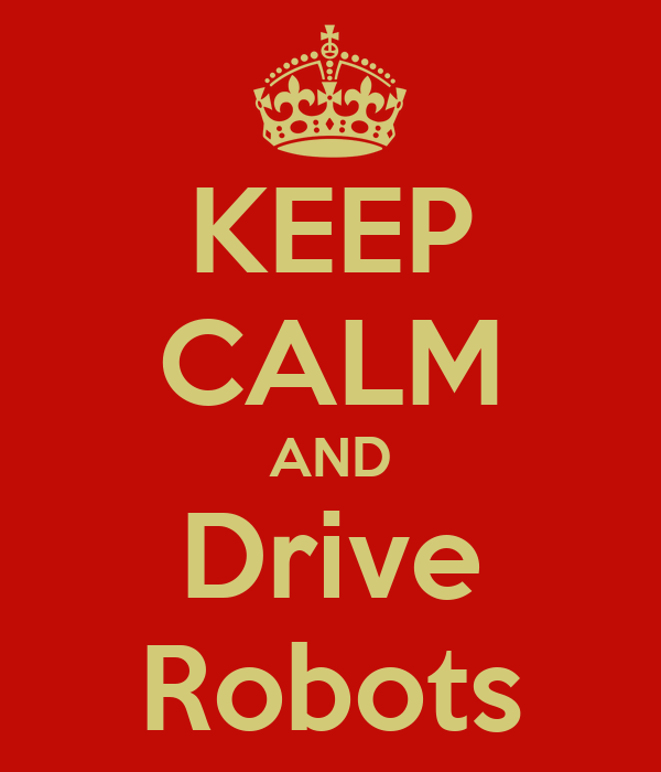 KEEP CALM AND Drive Robots