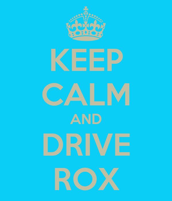 KEEP CALM AND DRIVE ROX