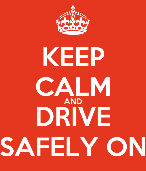KEEP CALM AND DRIVE SAFELY ON