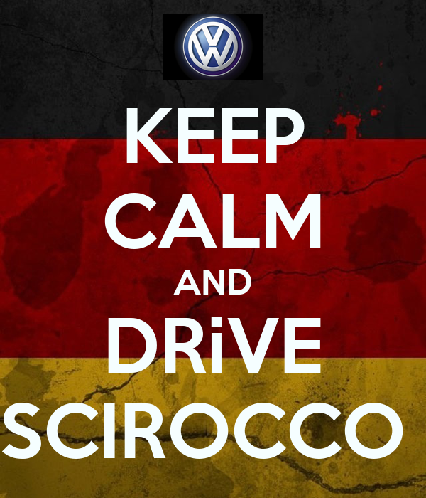 KEEP CALM AND DRiVE SCIROCCO