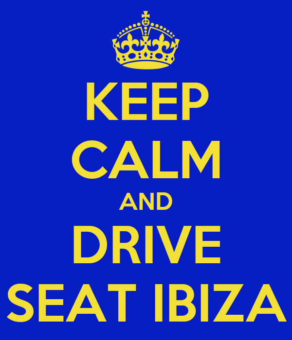 KEEP CALM AND DRIVE SEAT IBIZA