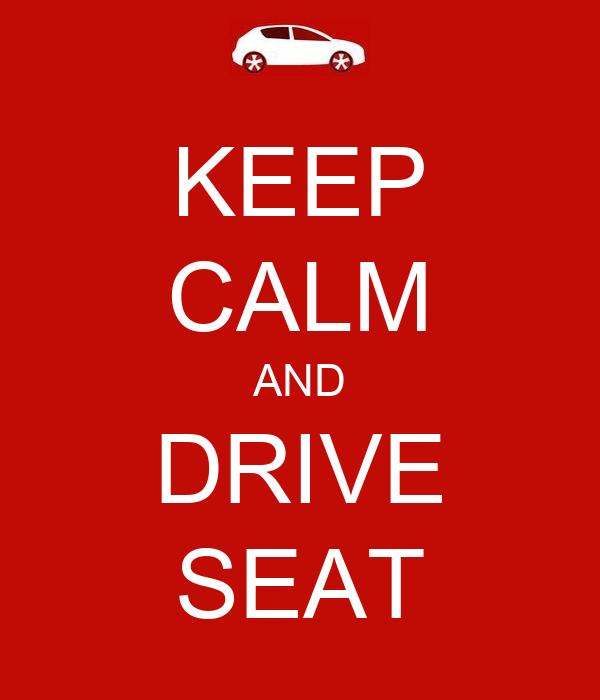 KEEP CALM AND DRIVE SEAT