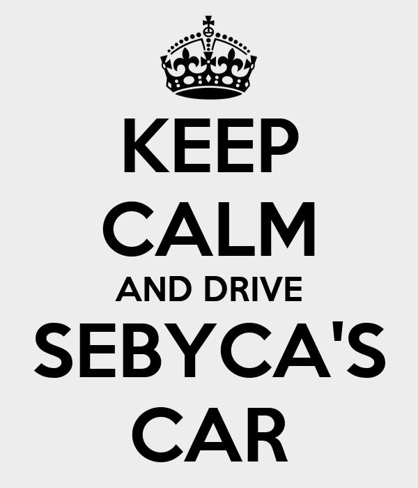 KEEP CALM AND DRIVE SEBYCA'S CAR