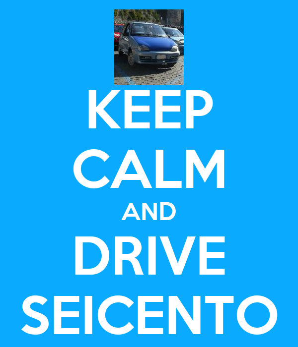 KEEP CALM AND DRIVE SEICENTO