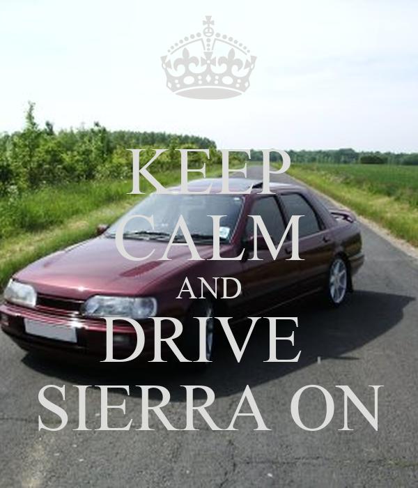 KEEP CALM AND DRIVE  SIERRA ON