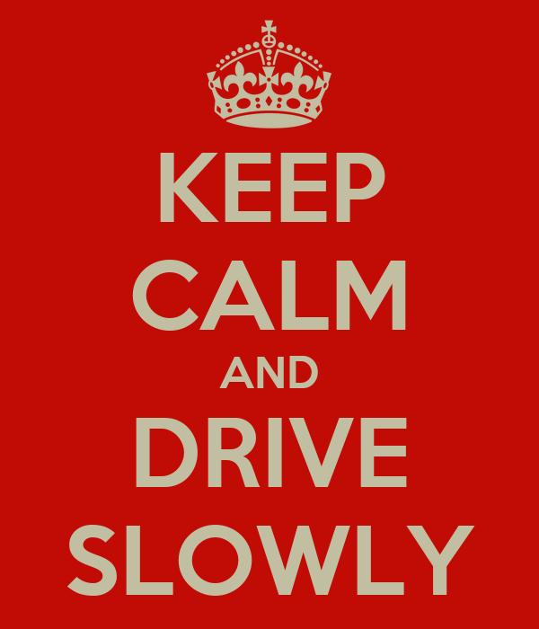 KEEP CALM AND DRIVE SLOWLY