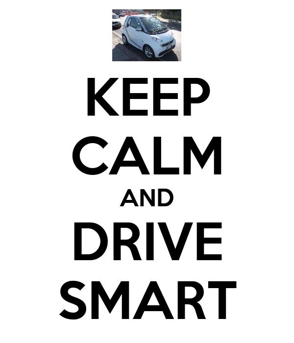 KEEP CALM AND DRIVE SMART