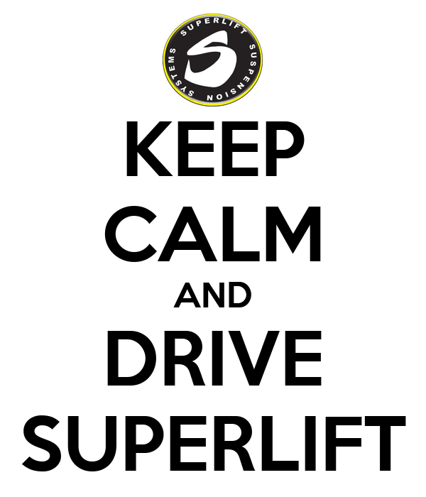 KEEP CALM AND DRIVE SUPERLIFT