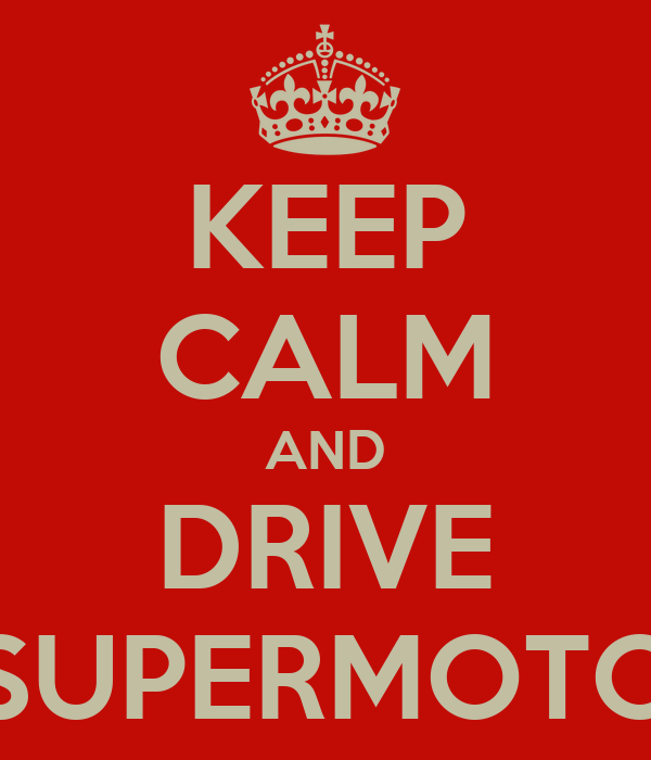 KEEP CALM AND DRIVE SUPERMOTO