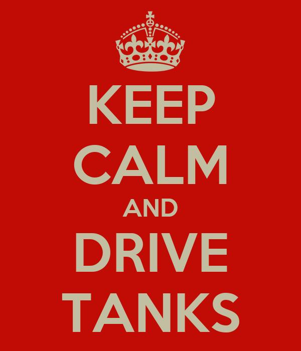 KEEP CALM AND DRIVE TANKS