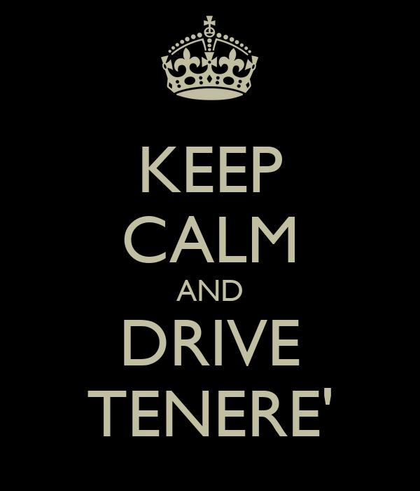 KEEP CALM AND DRIVE TENERE'