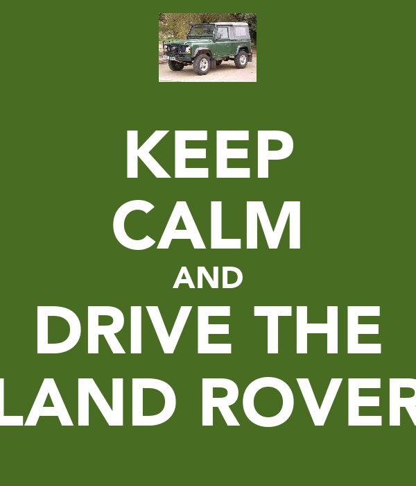 KEEP CALM AND DRIVE THE LAND ROVER