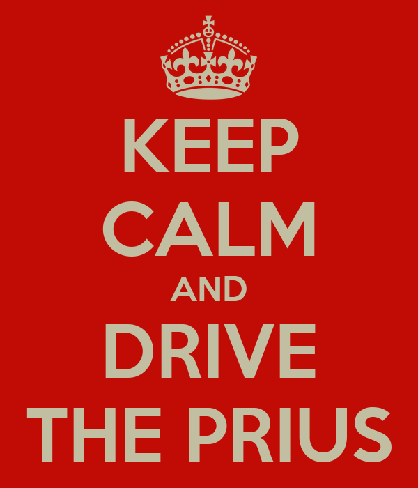 KEEP CALM AND DRIVE THE PRIUS