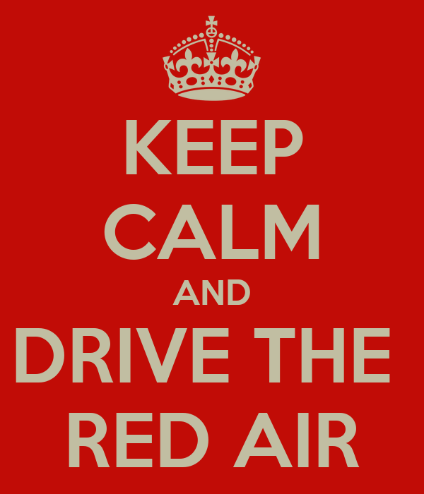 KEEP CALM AND DRIVE THE  RED AIR