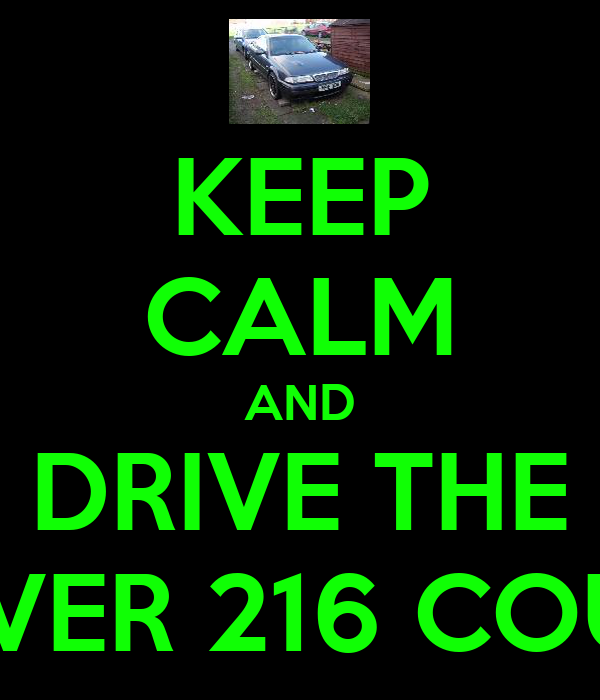 KEEP CALM AND DRIVE THE ROVER 216 COUPE