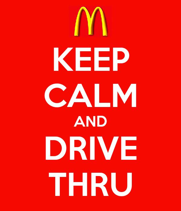 KEEP CALM AND DRIVE THRU