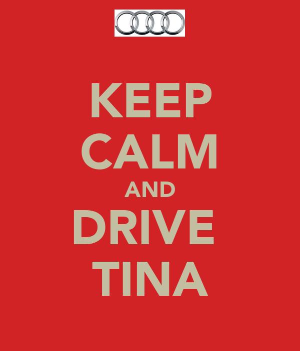 KEEP CALM AND DRIVE  TINA