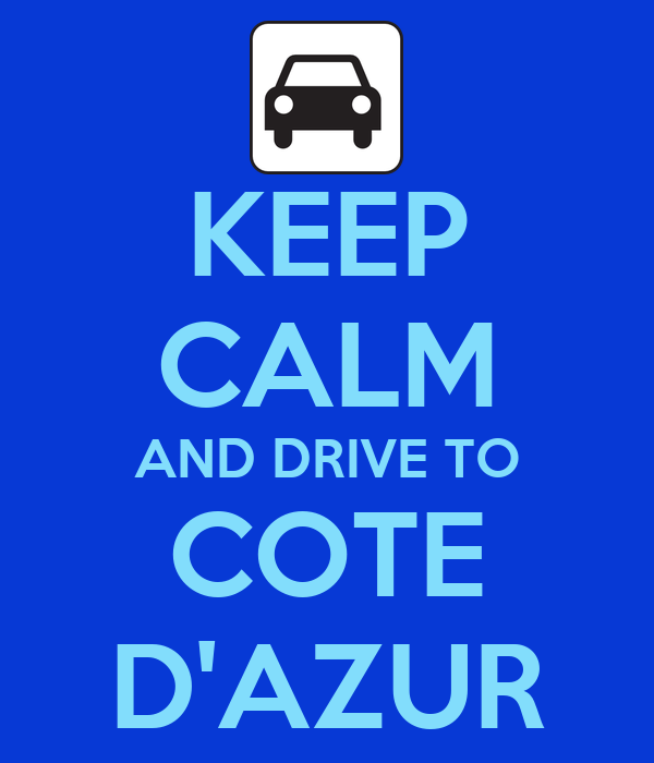KEEP CALM AND DRIVE TO COTE D'AZUR