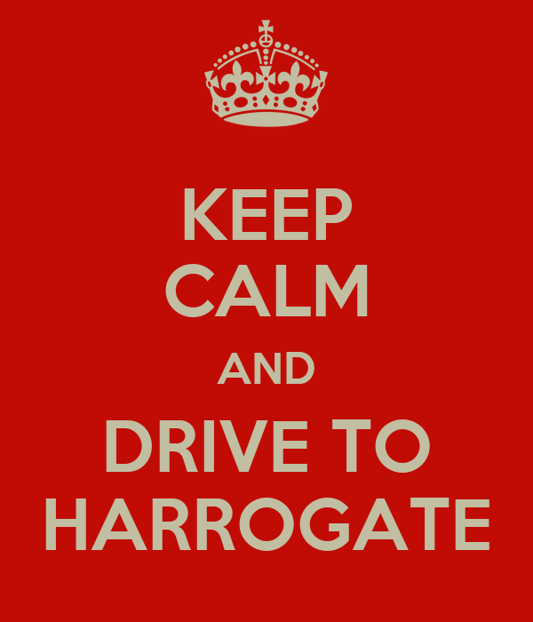KEEP CALM AND DRIVE TO HARROGATE