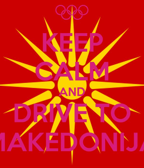 KEEP CALM AND DRIVE TO MAKEDONIJA