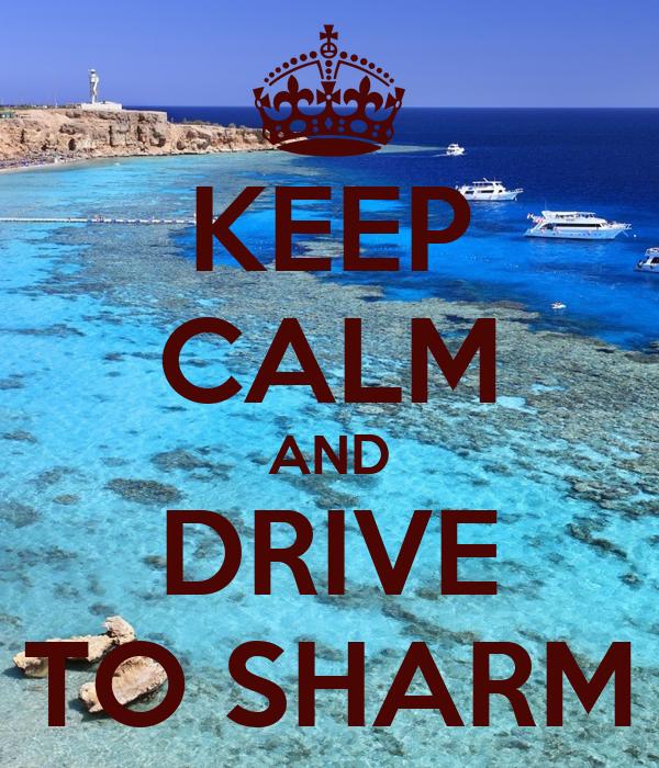 KEEP CALM AND DRIVE TO SHARM