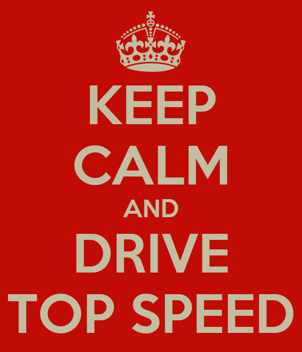 KEEP CALM AND DRIVE TOP SPEED