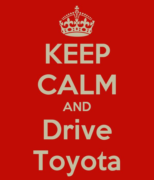 KEEP CALM AND Drive Toyota
