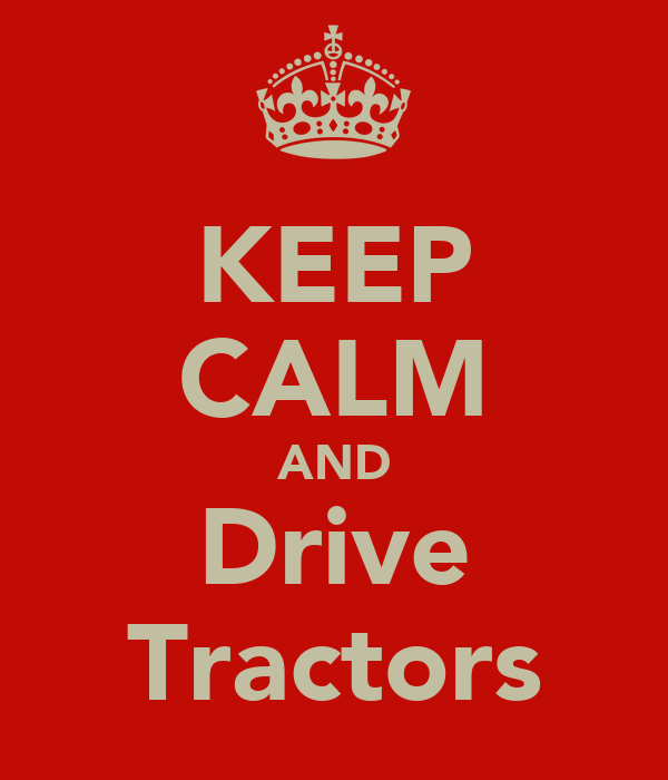KEEP CALM AND Drive Tractors