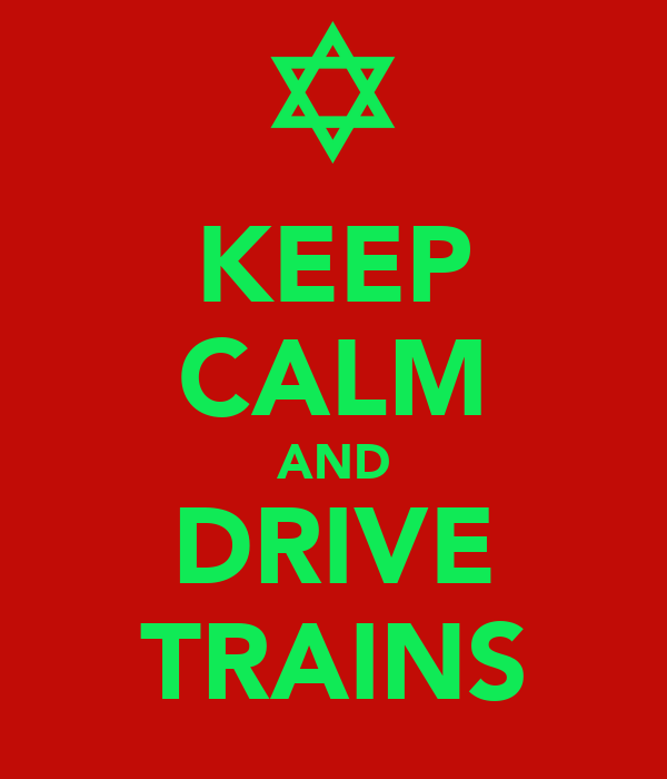 KEEP CALM AND DRIVE TRAINS