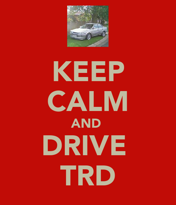 KEEP CALM AND  DRIVE  TRD