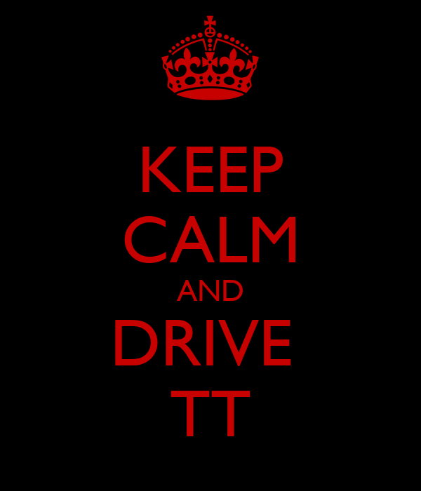 KEEP CALM AND DRIVE  TT