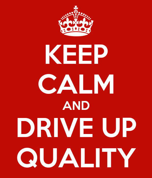 KEEP CALM AND DRIVE UP QUALITY