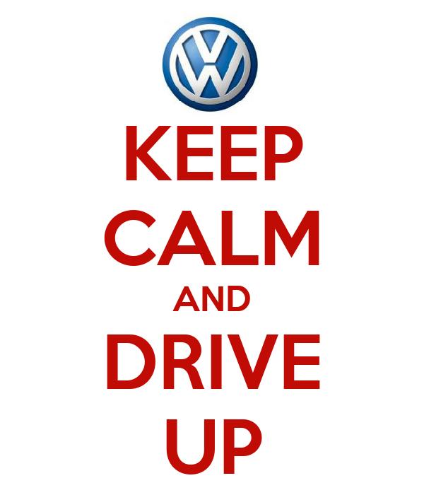 KEEP CALM AND DRIVE UP
