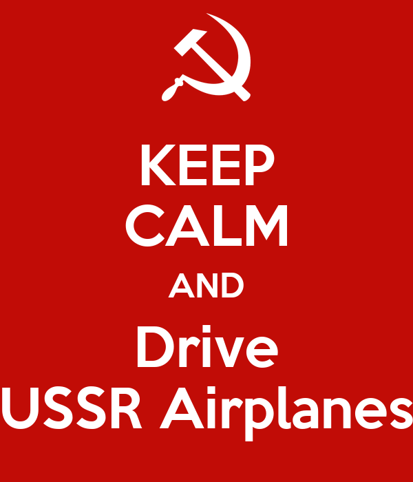 KEEP CALM AND Drive USSR Airplanes