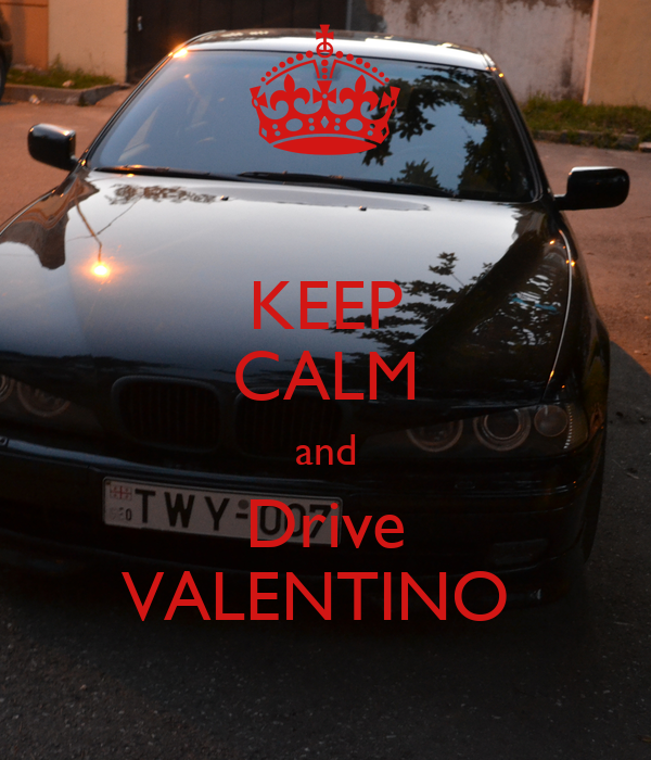 KEEP CALM and Drive VALENTINO