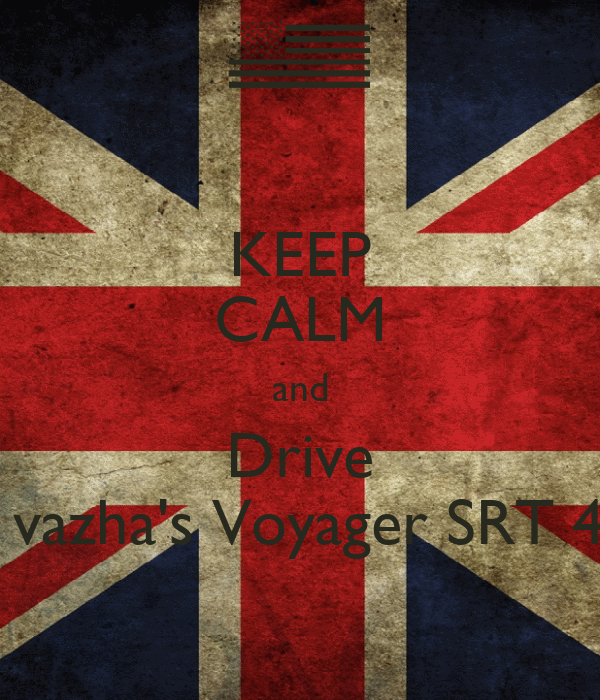 KEEP CALM and Drive  vazha's Voyager SRT 4