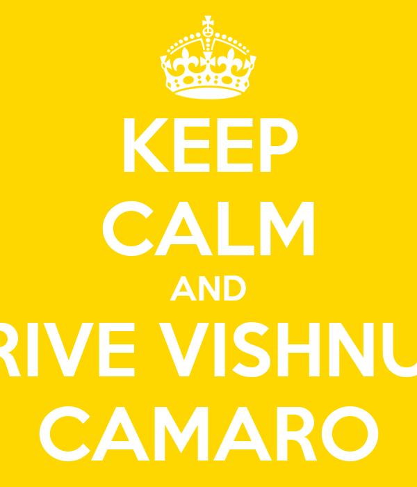 KEEP CALM AND DRIVE VISHNU S CAMARO