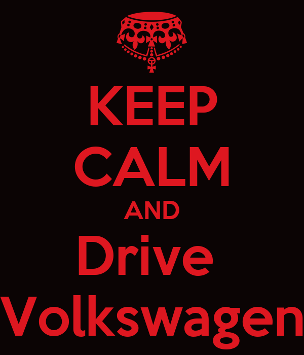 KEEP CALM AND Drive  Volkswagen